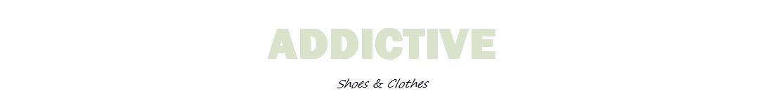 Addictive Shoes & Clothes