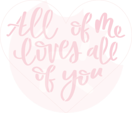All of me loves all of you - cutter & stencil set