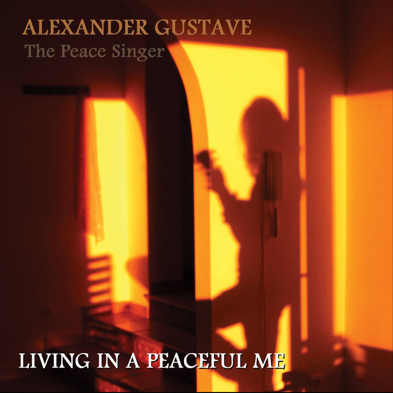 Living in a peaceful me - Alexander Gustave (The Peace Singer)