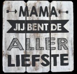 Mama je bent de...........