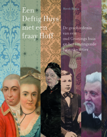 Een Deftig Huys met een fraay Hoff  – De geschiedenis van een oud Gronings huis en het omringende havenkwartier
