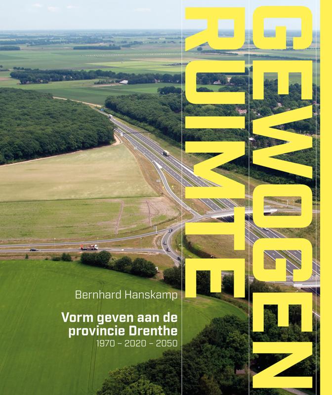 Gewogen Ruimte – Vorm geven aan de provincie Drenthe 1970-2020-2050