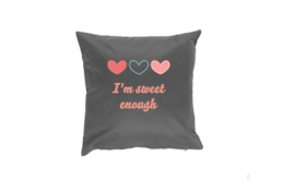 Pillow - I'm sweet enough Dark Grey