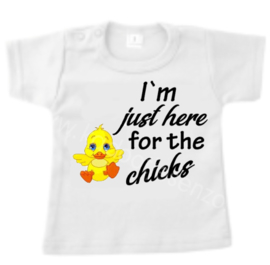T-Shirt  - I`m just here for the chicks