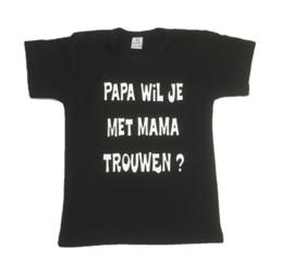 T-Shirt - Papa wil je met mama trouwen?