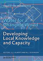 Water for a changing world - developing local knowledge and capacity development