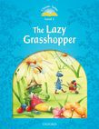Classic Tales Second Edition Level 1 The Lazy Grasshopper