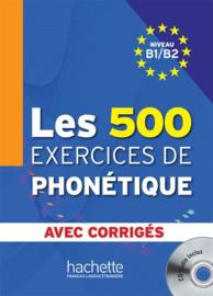 Les 500 exercices de phonétique - Niveau B1/B2