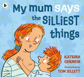 My Mum Says The Silliest Things (Katrina Germein, Tom Jellett)