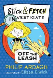 Stick And Fetch Off The Leash (Philip Ardagh, Elissa Elwick)