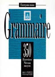 GRAMMAIRE. 350 exercices niveau moyen