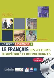 Objectif diplomatie 2 B1/B2 - Le français des relations européennes et internationales