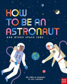 How to be an Astronaut and Other Space Jobs (Dr Sheila Kanani, Sol Linero) Hardback Non Fiction