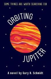 Orbiting Jupiter (Gary D. Schmidt) Hardback