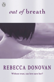 Out Of Breath (the Breathing Series #3) (Rebecca Donovan)