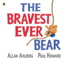 The Bravest Ever Bear (Allan Ahlberg, Paul Howard)