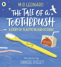 The Tale Of A Toothbrush: A Story Of Plastic In Our Oceans (M. G. Leonard, Daniel Rieley)