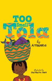 Too Small Tola (Atinuke, Onyinye Iwu)