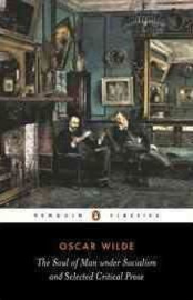 The Soul Of Man Under Socialism And Selected Critical Prose (Oscar Wilde)