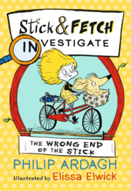 The Wrong End Of The Stick: Stick And Fetch Investigate (Philip Ardagh, Elissa Elwick)