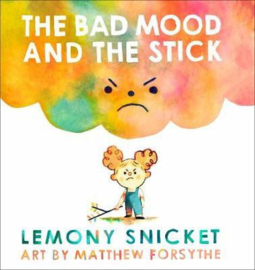 The Bad Mood and the Stick (Lemony Snicket) Hardback