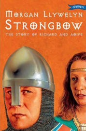 Strongbow The Story of Richard and Aoife (Morgan Llywelyn)