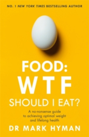 Food: WTF Should I Eat? : The no-nonsense guide to achieving optimal weight and lifelong health