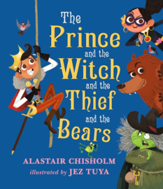 The Prince And The Witch And The Thief And The Bears (Alastair Chisholm, Jez Tuya)