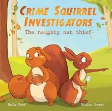 Crime Squirrel Investigators : The Naughty Nut Thief