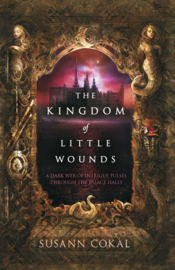 The Kingdom Of Little Wounds (Susann Cokal)