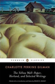 The Yellow Wall-paper, Herland, And Selected Writings (Charlotte Perkins Gilman)