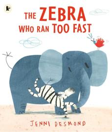 The Zebra Who Ran Too Fast (Jenni Desmond)