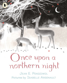 Once Upon A Northern Night (Jean E. Pendziwol, Isabelle Arsenault)