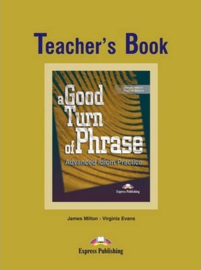 A Good Turn Of Phrase Advanced Idiom Practice Teacher's Book
