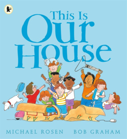 This Is Our House (Michael Rosen, Bob Graham)
