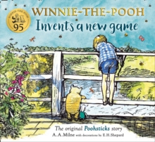 Winnie-the-Pooh Invents a New Game : A Classic Pooh Sticks Story