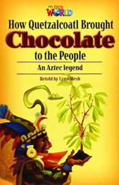 Our World 6 How Quetzalcoatl Brought Chocolate To The People Reader