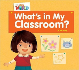 Our World 1 What's In My Classroom? Reader