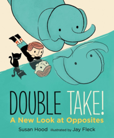 Double Take! A New Look At Opposites (Susan Hood, Jay Fleck)
