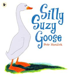 Silly Suzy Goose (Petr Horacek)