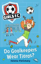 Girls Fc 1: Do Goalkeepers Wear Tiaras? (Helena Pielichaty)