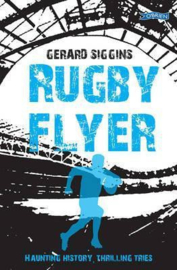 Rugby Flyer Haunting history, thrilling tries (Gerard Siggins)