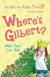 Where's Gilbert? (The Not So Little Princess) (Tony Ross and Wendy Finney) Paperback / softback