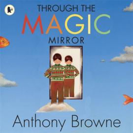 Through The Magic Mirror (Anthony Browne)