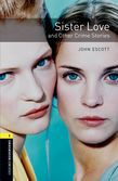 Oxford Bookworms Library Level 1: Sister Love And Other Crime Stories Audio Pack
