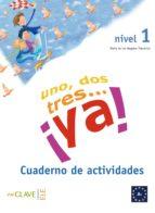 Uno, dos, tres… ¡ya! 1 - Cuaderno de actividades 1
