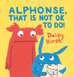 Alphonse, That Is Not Ok To Do! (Daisy Hirst)