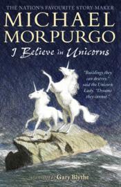 I Believe In Unicorns (Michael Morpurgo, Gary Blythe)