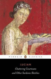 Chattering Courtesans And Other Sardonic Sketches (Lucian)