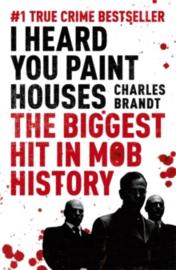 I Heard You Paint Houses : Now Filmed as The Irishman